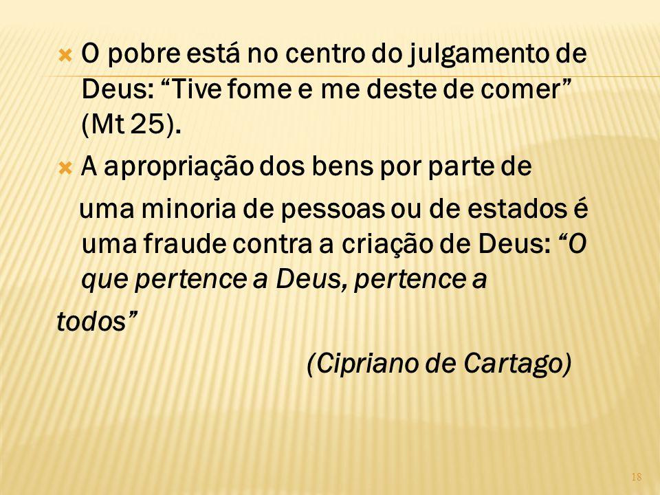 O pobre está no centro do julgamento de Deus: Tive fome e me deste de comer (Mt 25).