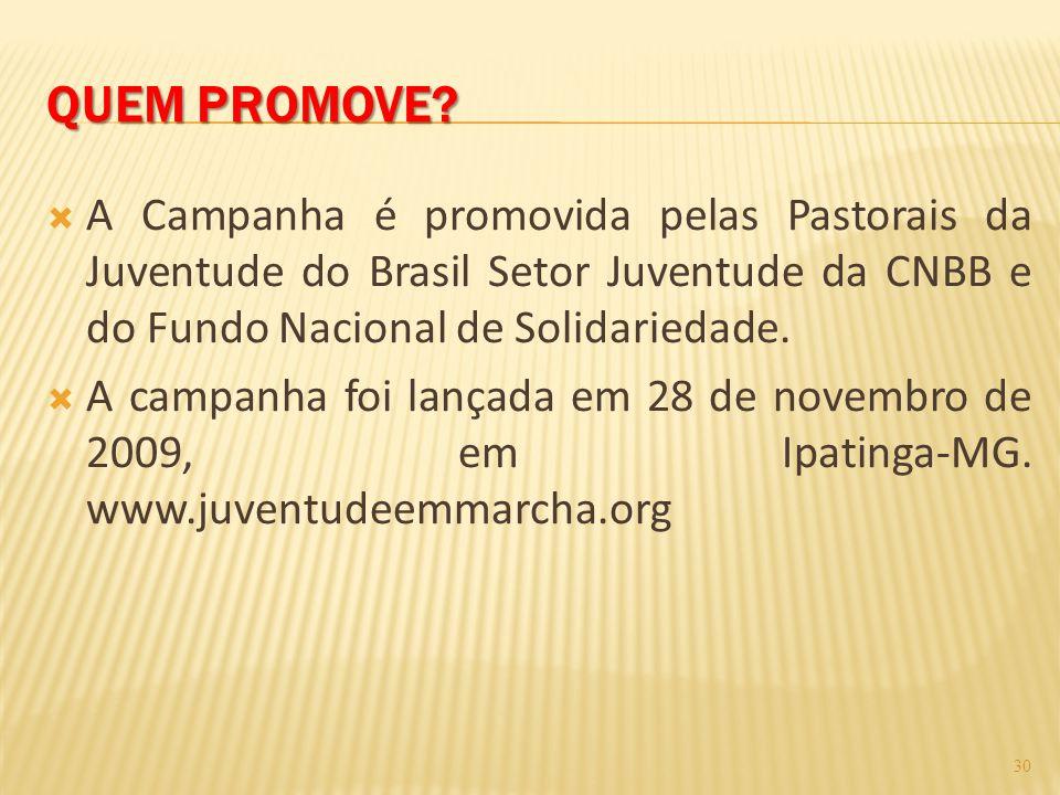 QUEM PROMOVE A Campanha é promovida pelas Pastorais da Juventude do Brasil Setor Juventude da CNBB e do Fundo Nacional de Solidariedade.