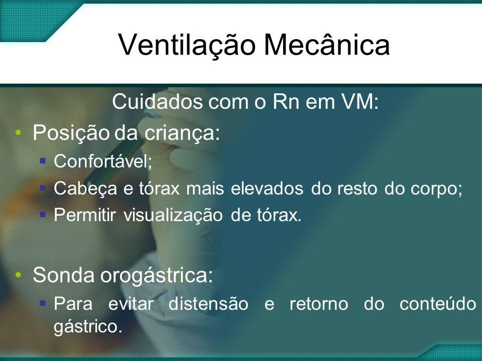 Ventilação Mecânica Cuidados com o Rn em VM: Posição da criança: