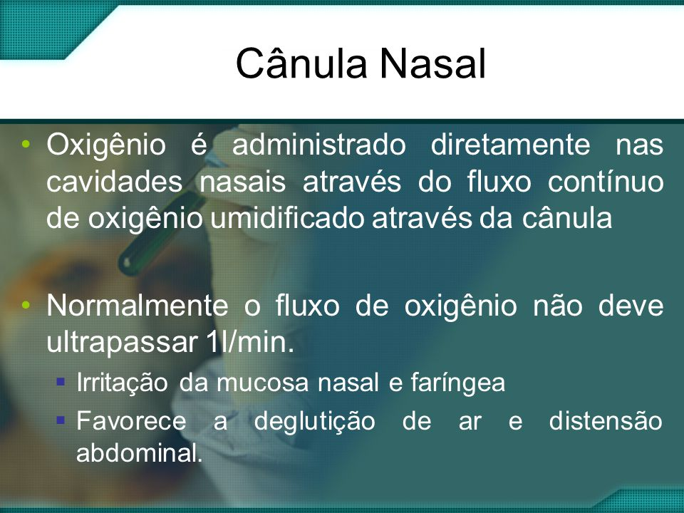Cânula Nasal Oxigênio é administrado diretamente nas cavidades nasais através do fluxo contínuo de oxigênio umidificado através da cânula.
