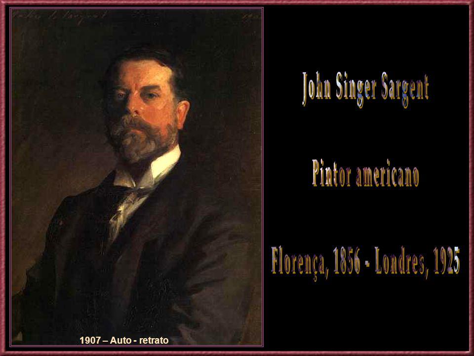 John Singer Sargent Pintor americano Florença, 1856 - Londres, 1925