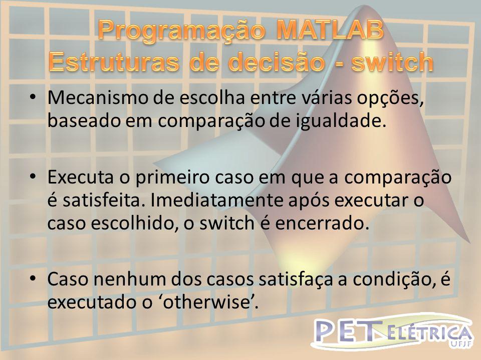 Programação MATLAB Estruturas de decisão - switch