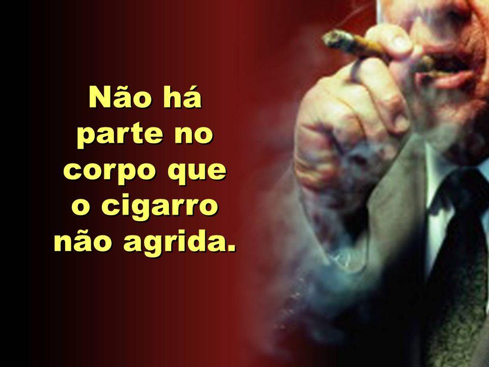 Não há parte no corpo que o cigarro não agrida.