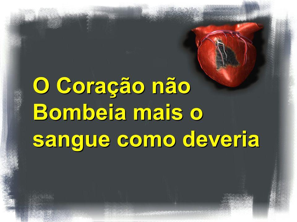O Coração não Bombeia mais o sangue como deveria