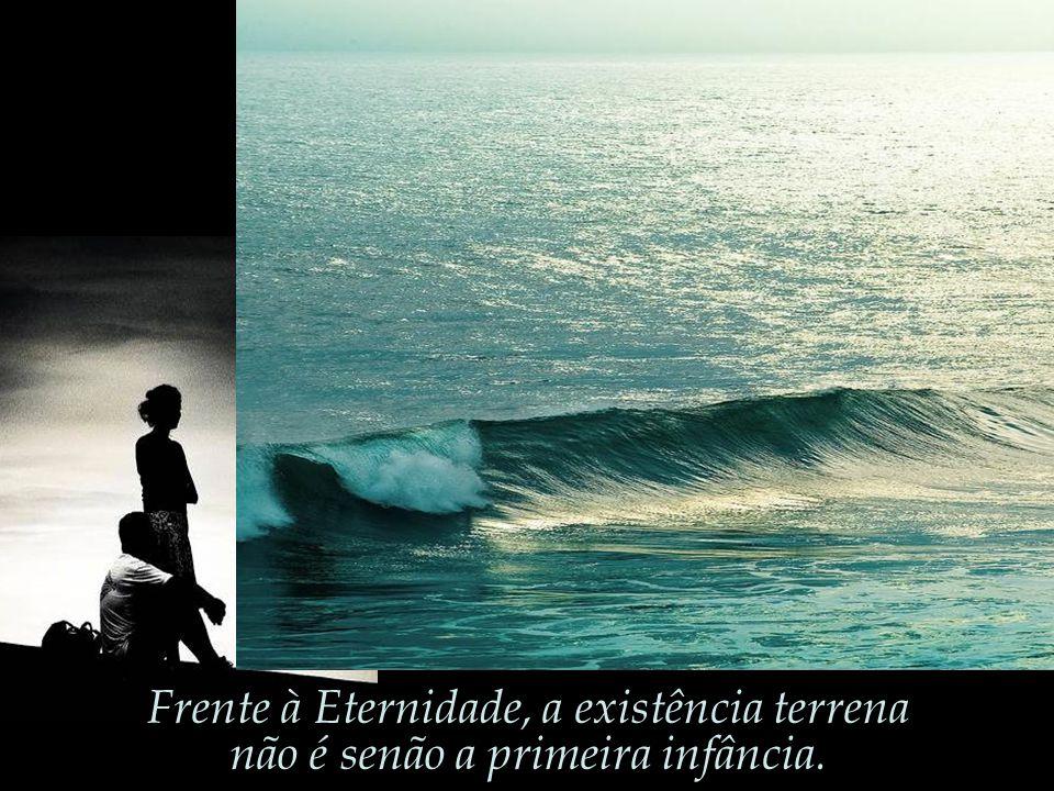 Frente à Eternidade, a existência terrena
