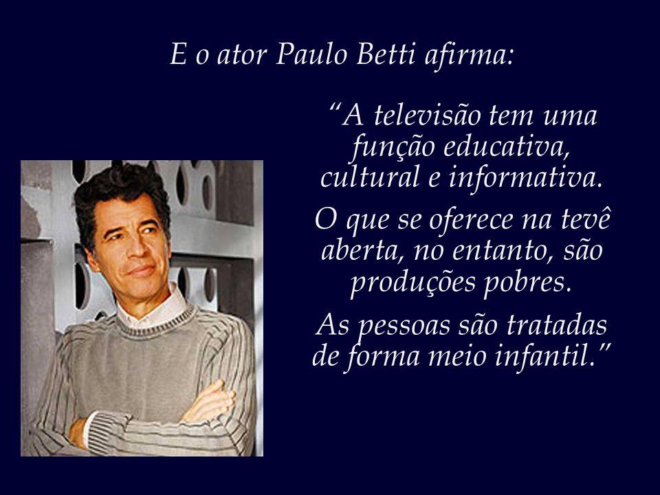 E o ator Paulo Betti afirma: