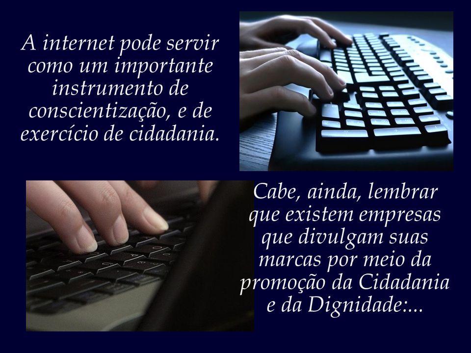 A internet pode servir como um importante instrumento de conscientização, e de exercício de cidadania.