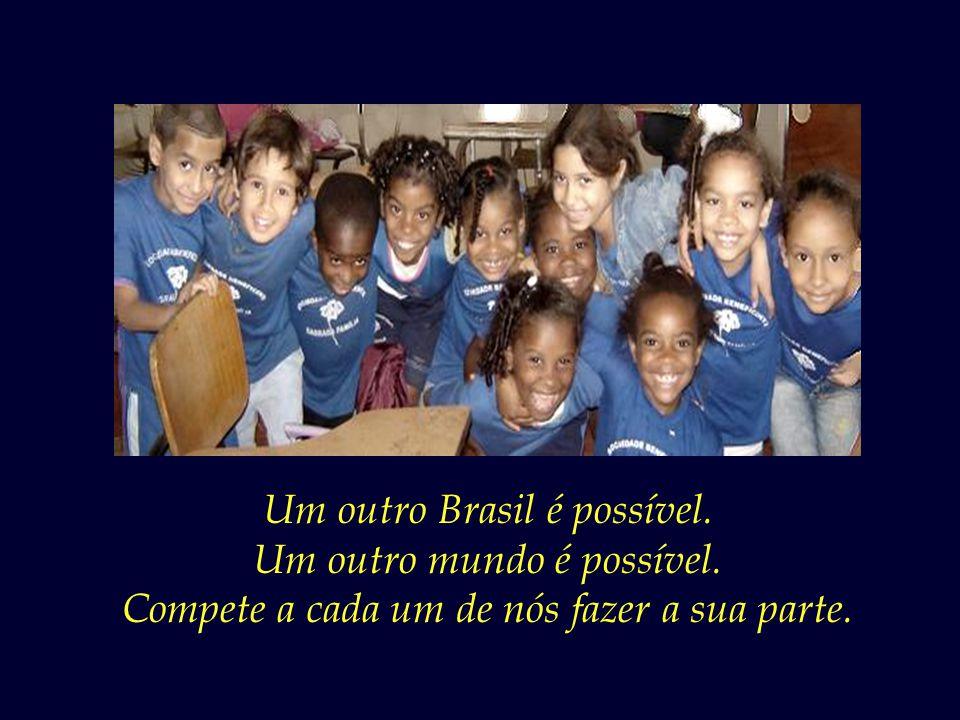 Um outro Brasil é possível. Um outro mundo é possível.