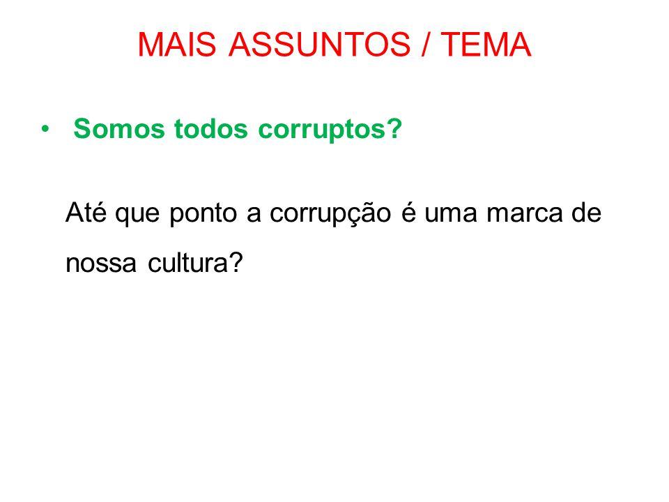 MAIS ASSUNTOS / TEMA Somos todos corruptos