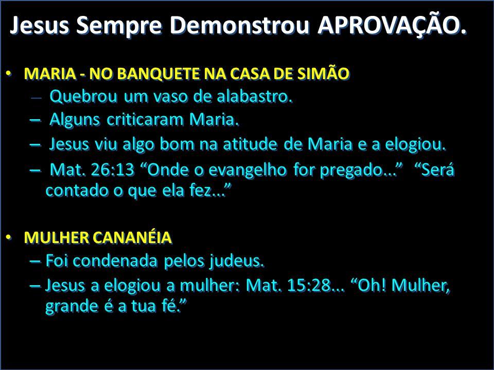 Jesus Sempre Demonstrou APROVAÇÃO.
