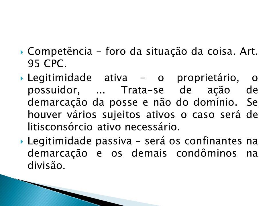 Competência – foro da situação da coisa. Art. 95 CPC.