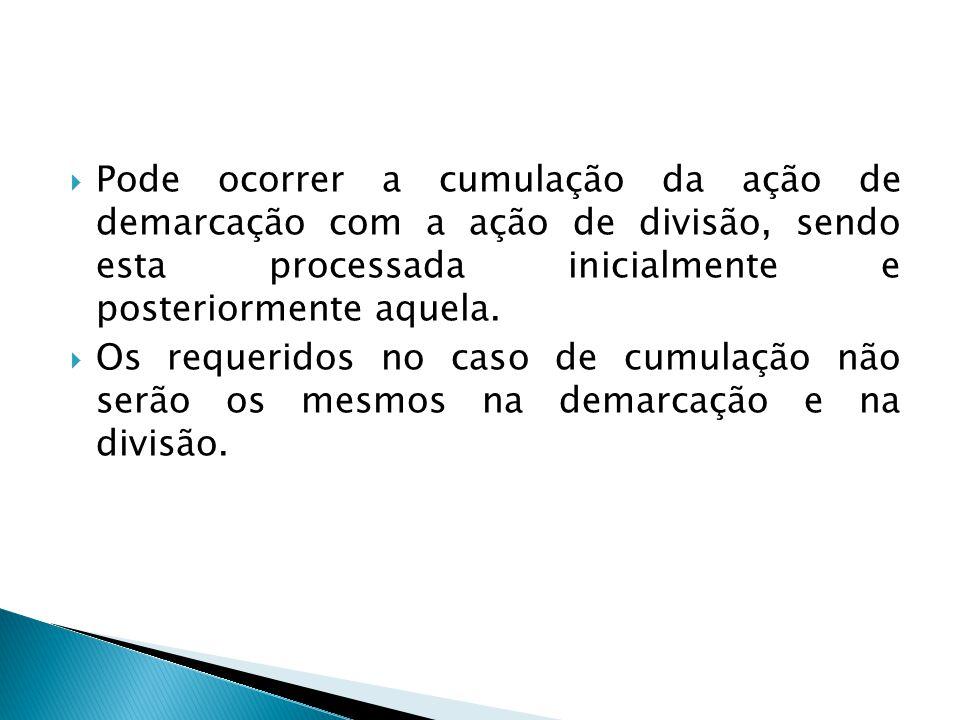 Pode ocorrer a cumulação da ação de demarcação com a ação de divisão, sendo esta processada inicialmente e posteriormente aquela.