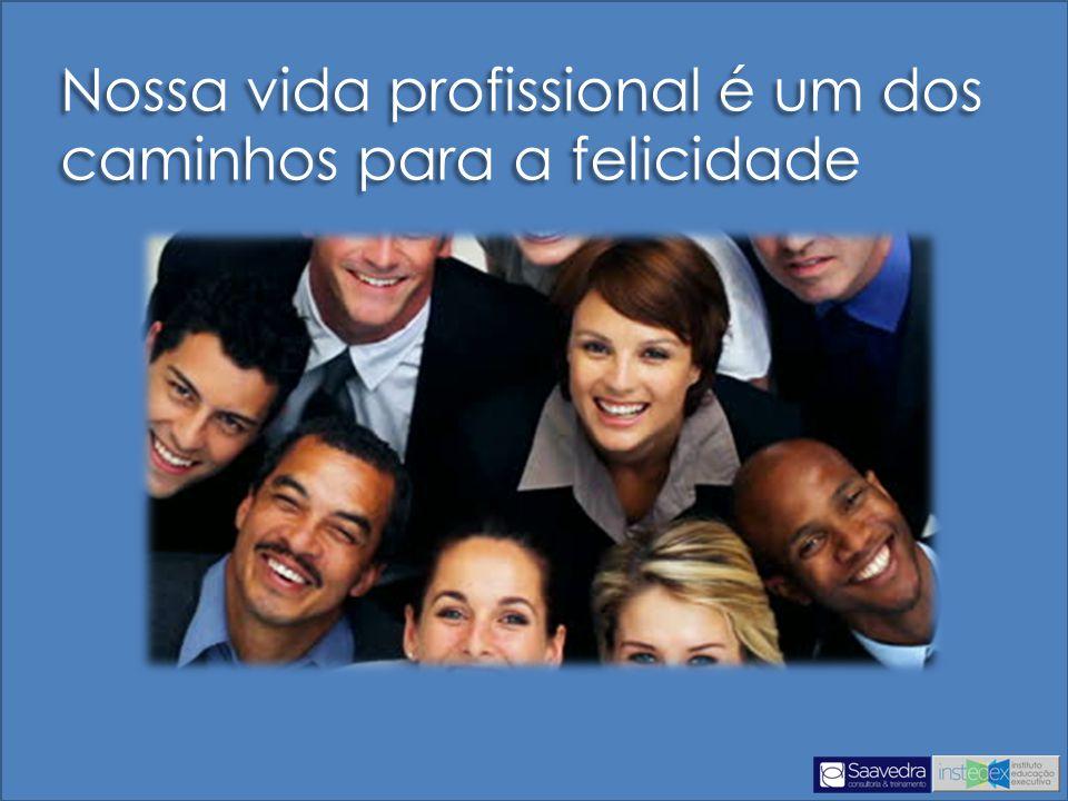 Nossa vida profissional é um dos caminhos para a felicidade