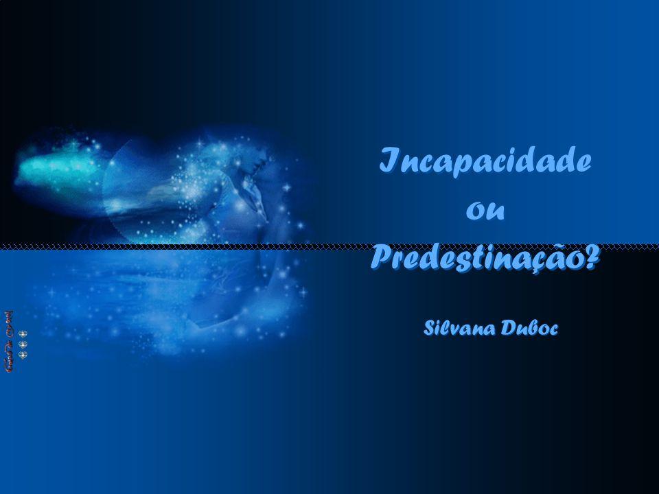 Incapacidade ou Predestinação Silvana Duboc