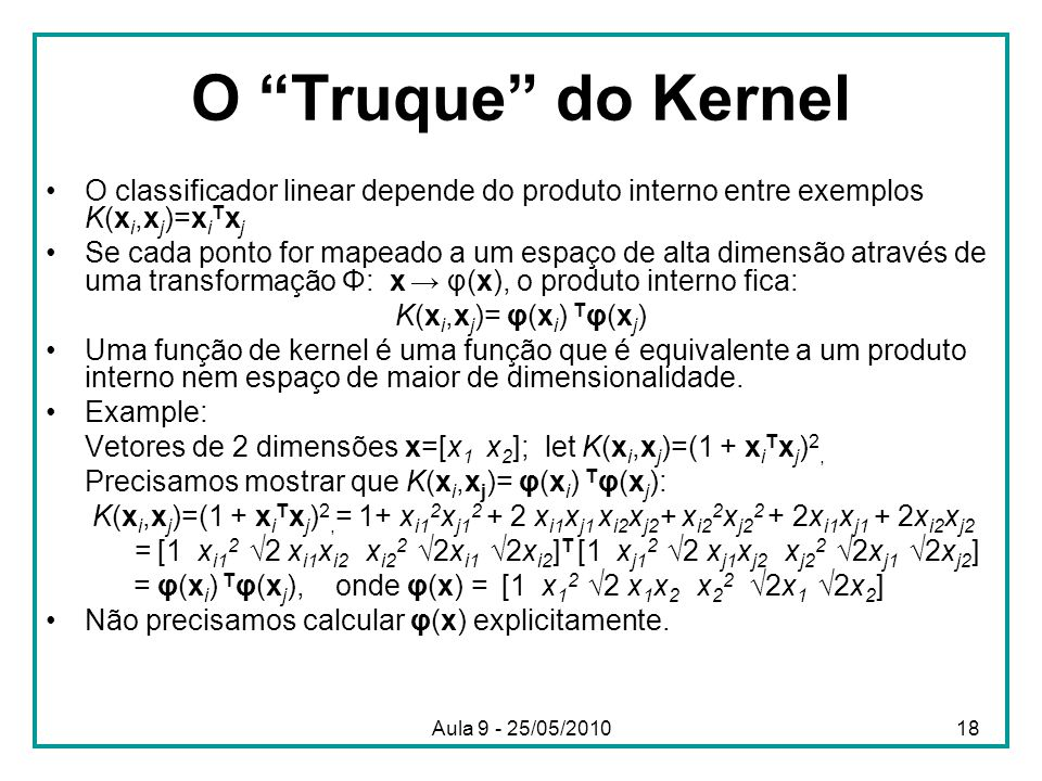O Truque do Kernel O classificador linear depende do produto interno entre exemplos K(xi,xj)=xiTxj.