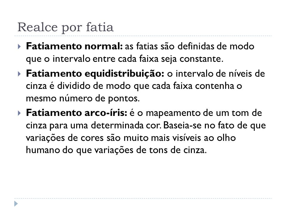 Realce por fatia Fatiamento normal: as fatias são definidas de modo que o intervalo entre cada faixa seja constante.