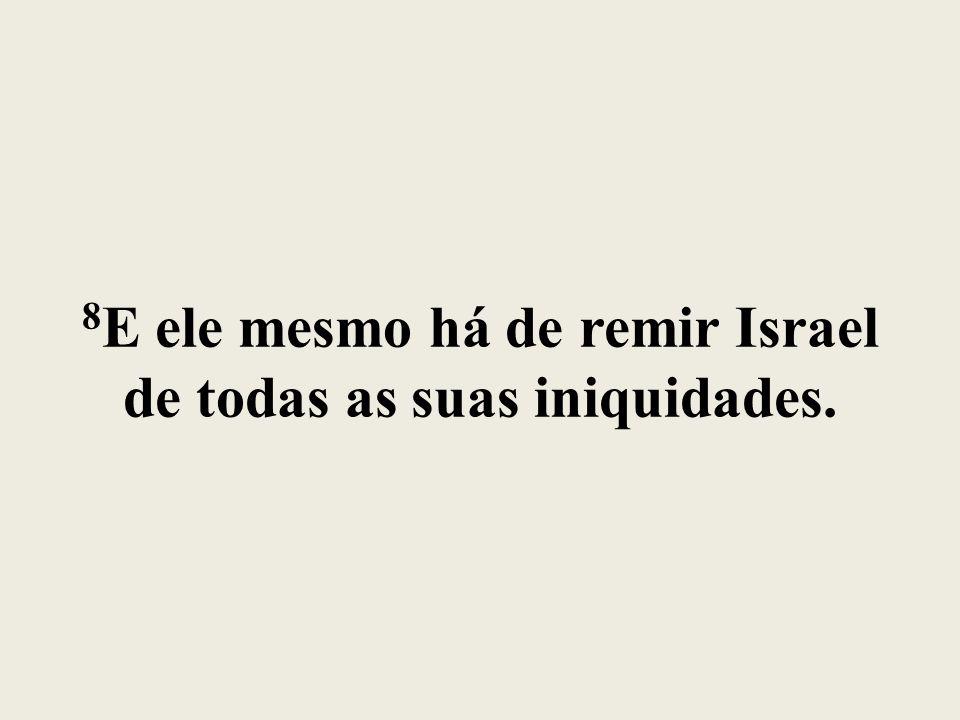 8E ele mesmo há de remir Israel de todas as suas iniquidades.