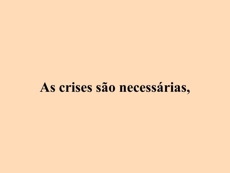 As crises são necessárias,