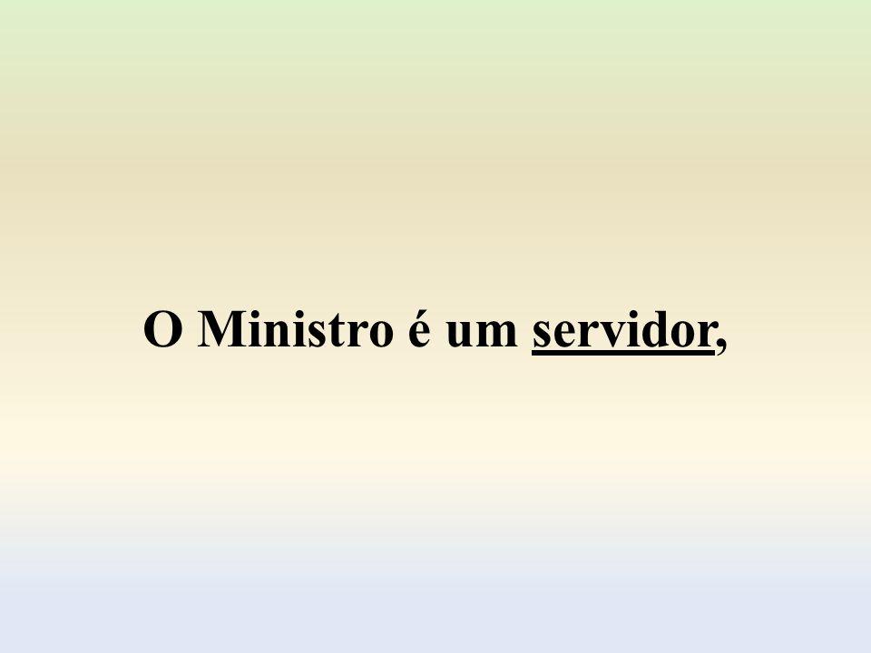 O Ministro é um servidor,