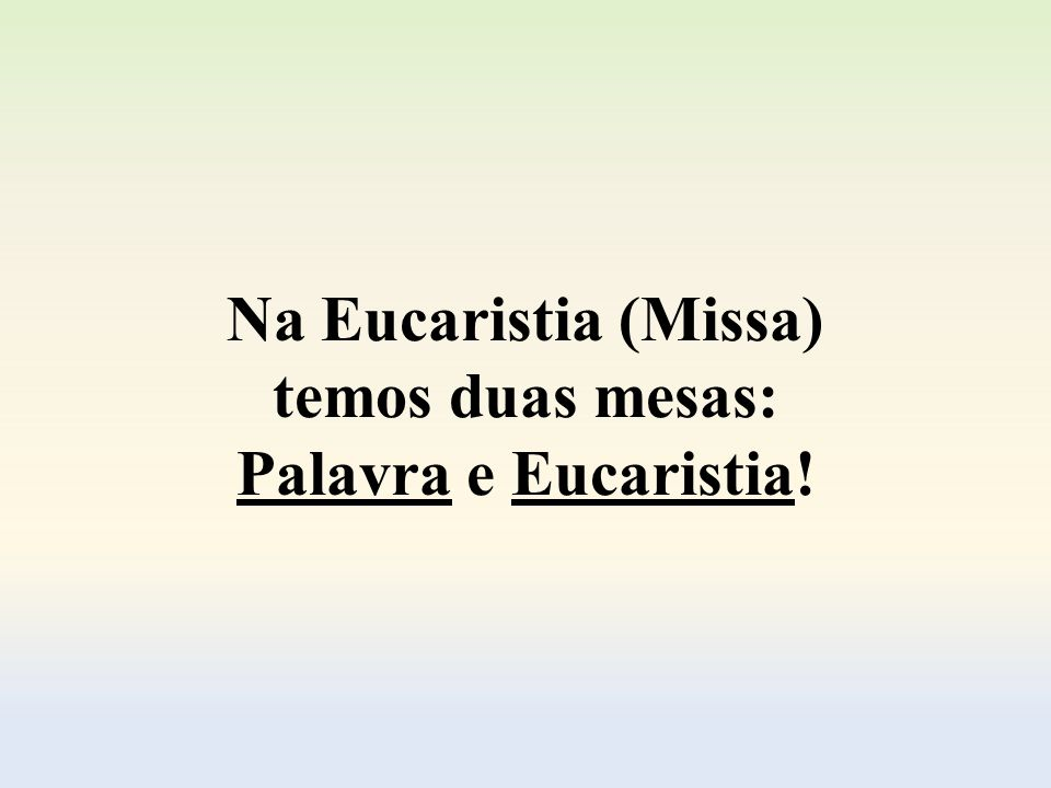 Na Eucaristia (Missa) temos duas mesas: Palavra e Eucaristia!