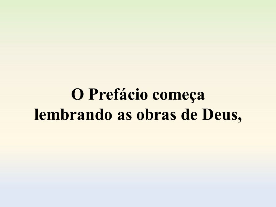 O Prefácio começa lembrando as obras de Deus,