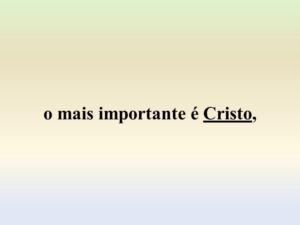 o mais importante é Cristo,