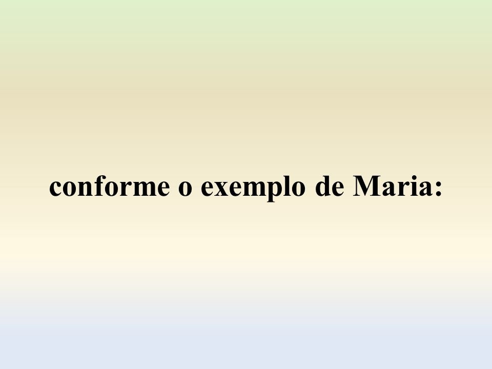 conforme o exemplo de Maria: