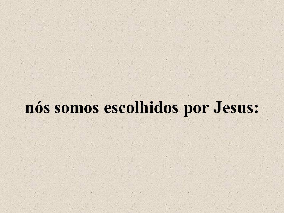 nós somos escolhidos por Jesus: