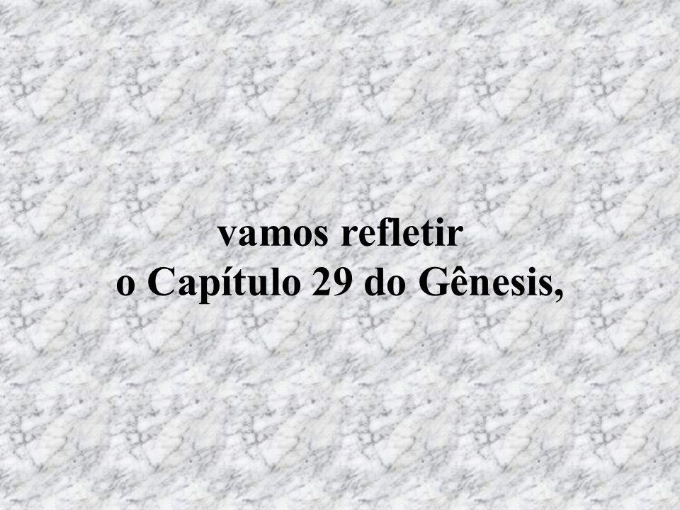 vamos refletir o Capítulo 29 do Gênesis,