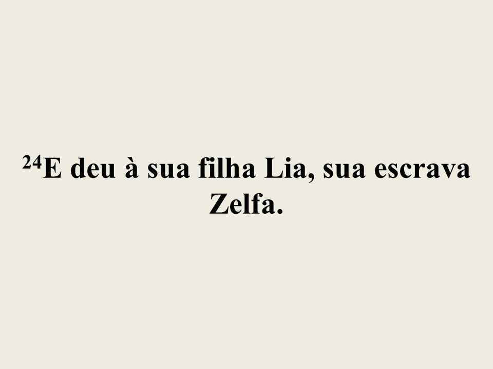24E deu à sua filha Lia, sua escrava Zelfa.