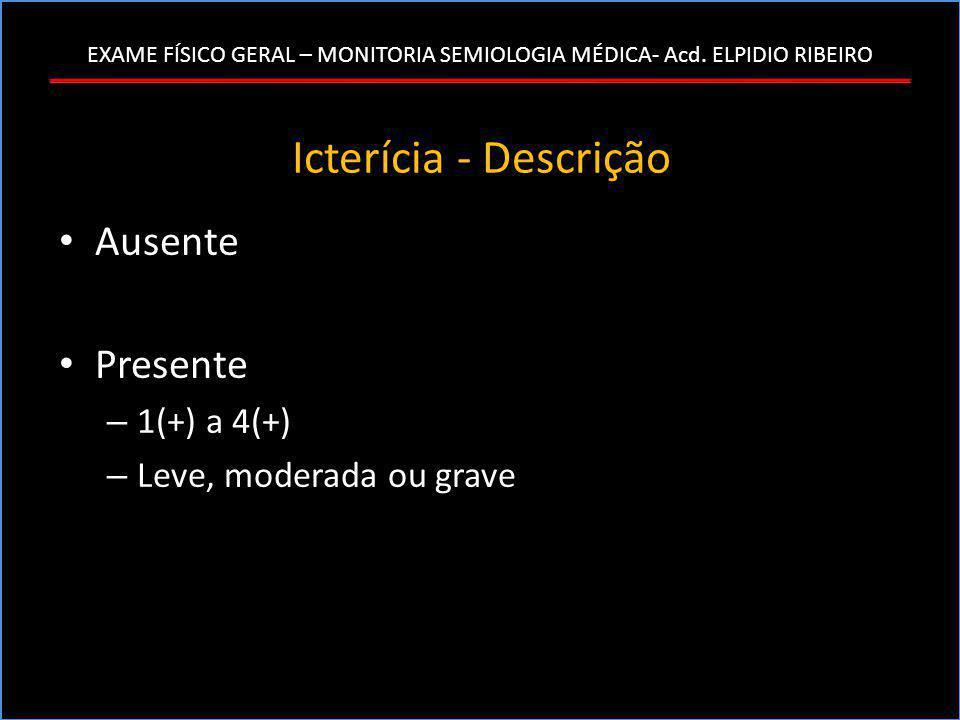 Icterícia - Descrição Ausente Presente 1(+) a 4(+)