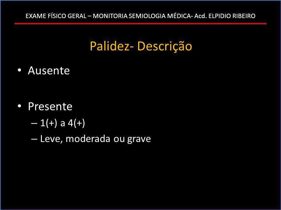 Palidez- Descrição Ausente Presente 1(+) a 4(+)