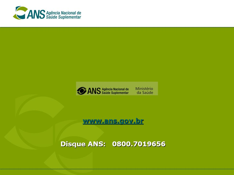 www.ans.gov.br Disque ANS: 0800.7019656