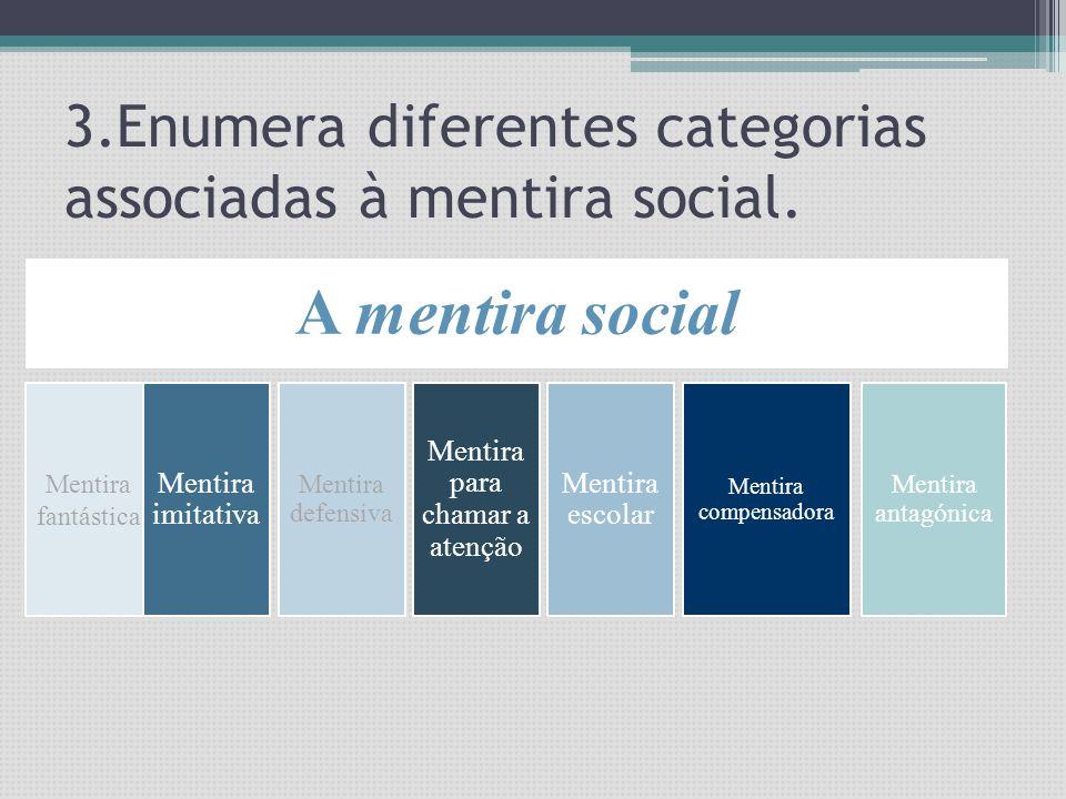 3.Enumera diferentes categorias associadas à mentira social.