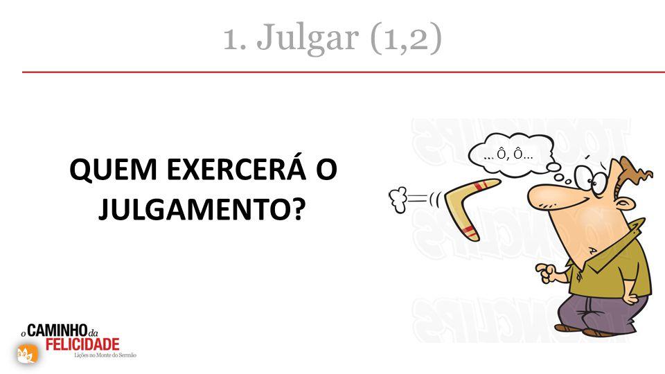 QUEM EXERCERÁ O JULGAMENTO