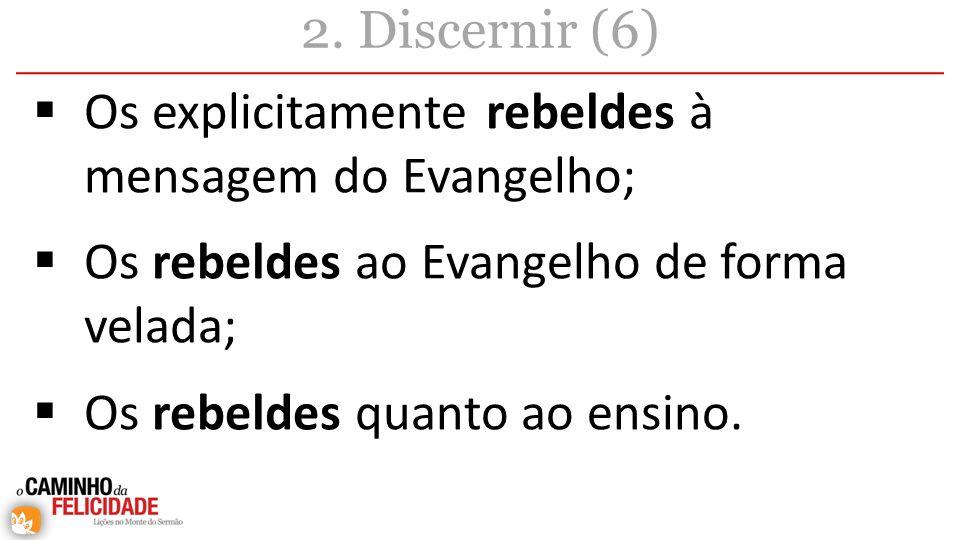 Os explicitamente rebeldes à mensagem do Evangelho;