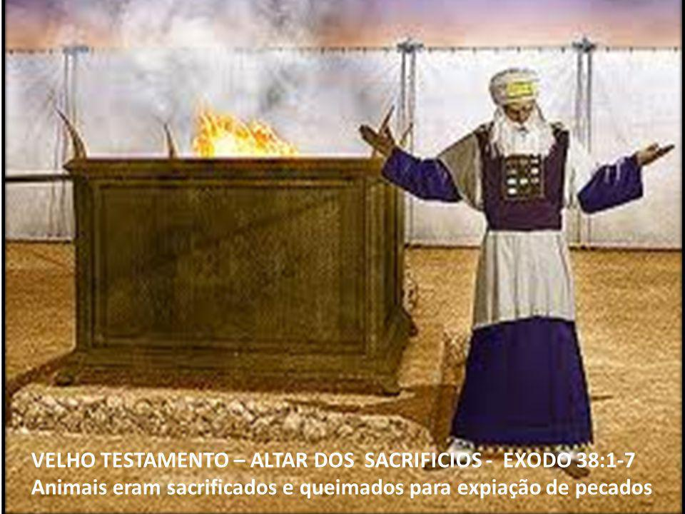 VELHO TESTAMENTO – ALTAR DOS SACRIFICIOS - EXODO 38:1-7