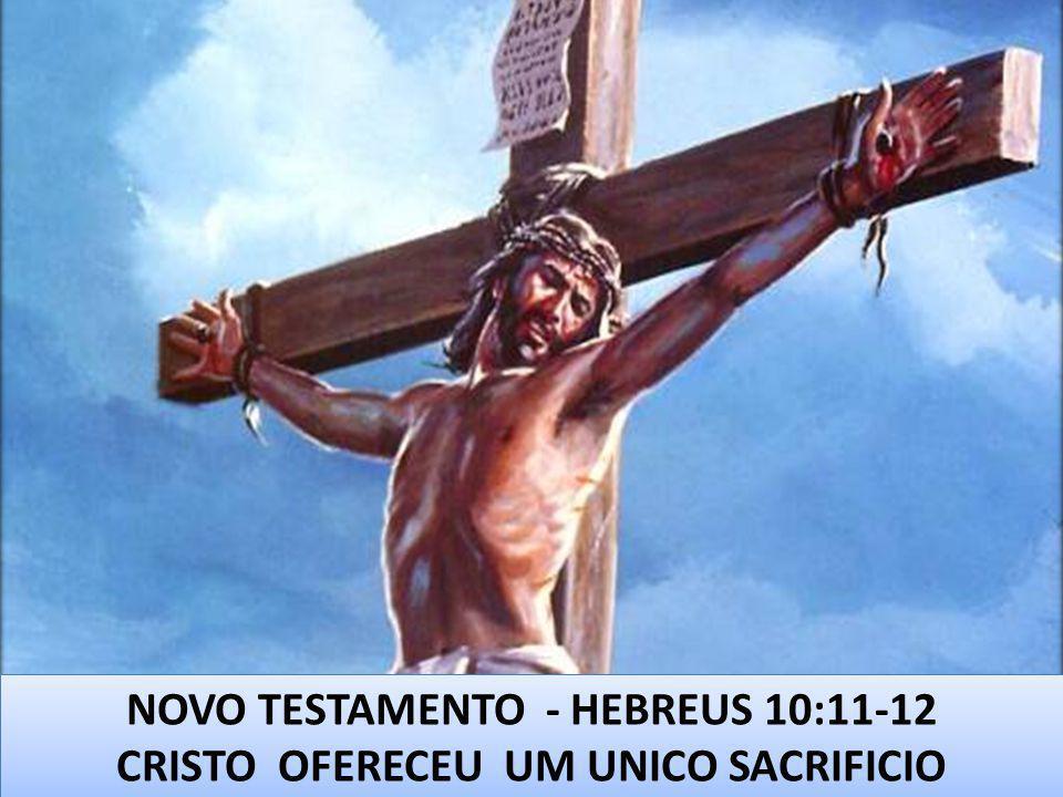 NOVO TESTAMENTO - HEBREUS 10:11-12 CRISTO OFERECEU UM UNICO SACRIFICIO