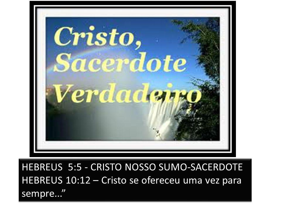 HEBREUS 5:5 - CRISTO NOSSO SUMO-SACERDOTE