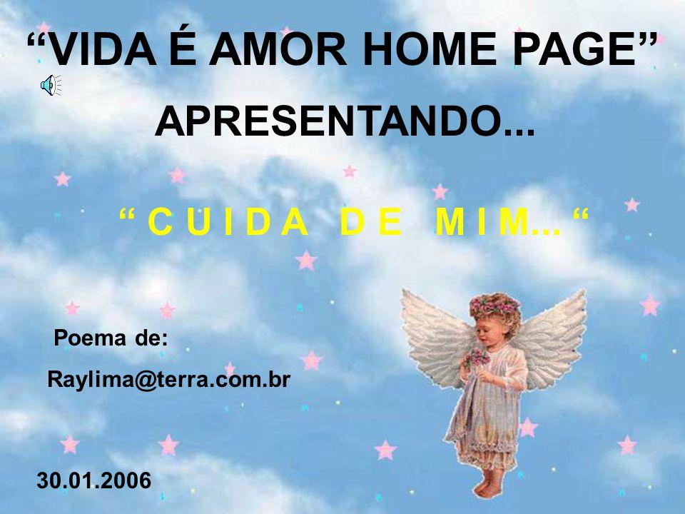 VIDA É AMOR HOME PAGE APRESENTANDO... C U I D A D E M I M...