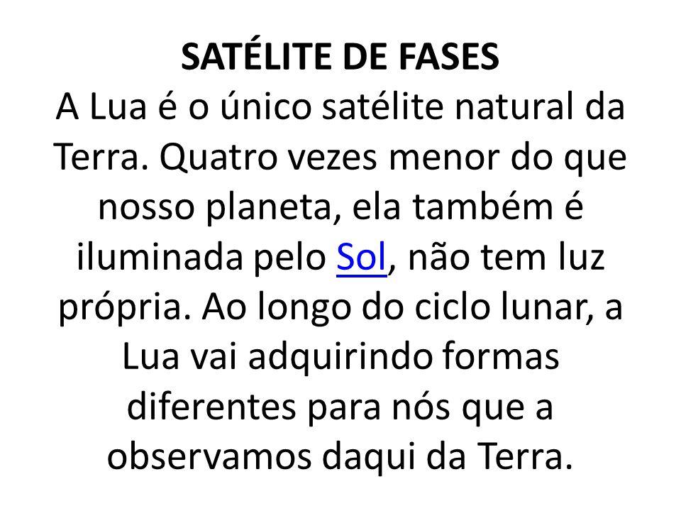 SATÉLITE DE FASES A Lua é o único satélite natural da Terra