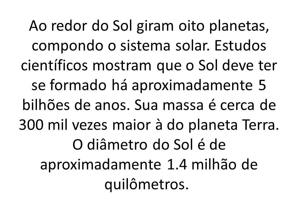 Ao redor do Sol giram oito planetas, compondo o sistema solar