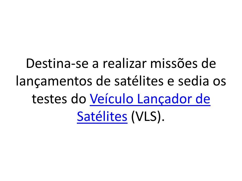Destina-se a realizar missões de lançamentos de satélites e sedia os testes do Veículo Lançador de Satélites (VLS).