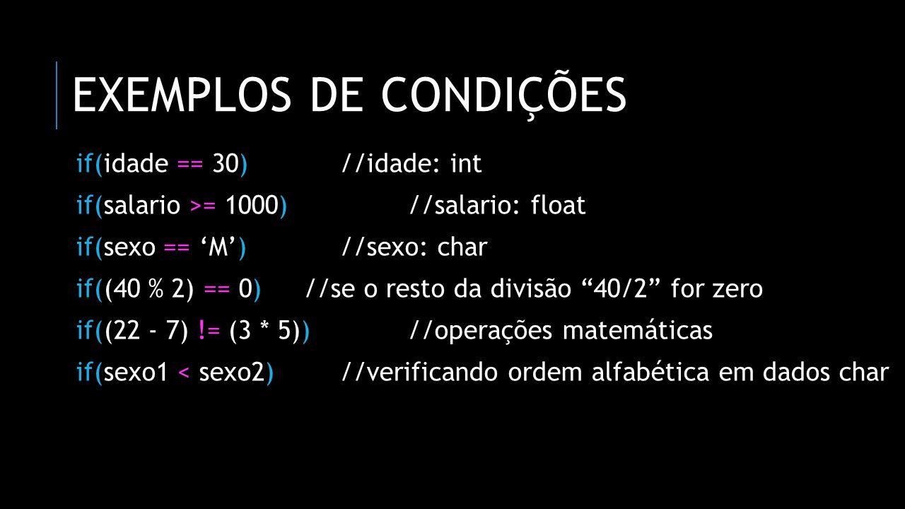 exemplos de condições if(idade == 30) //idade: int