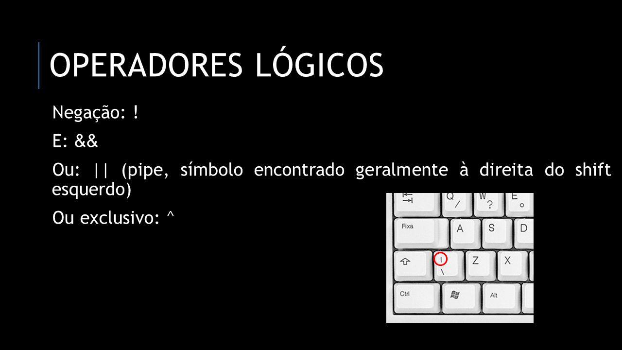 Operadores lógicos Negação: ! E: &&