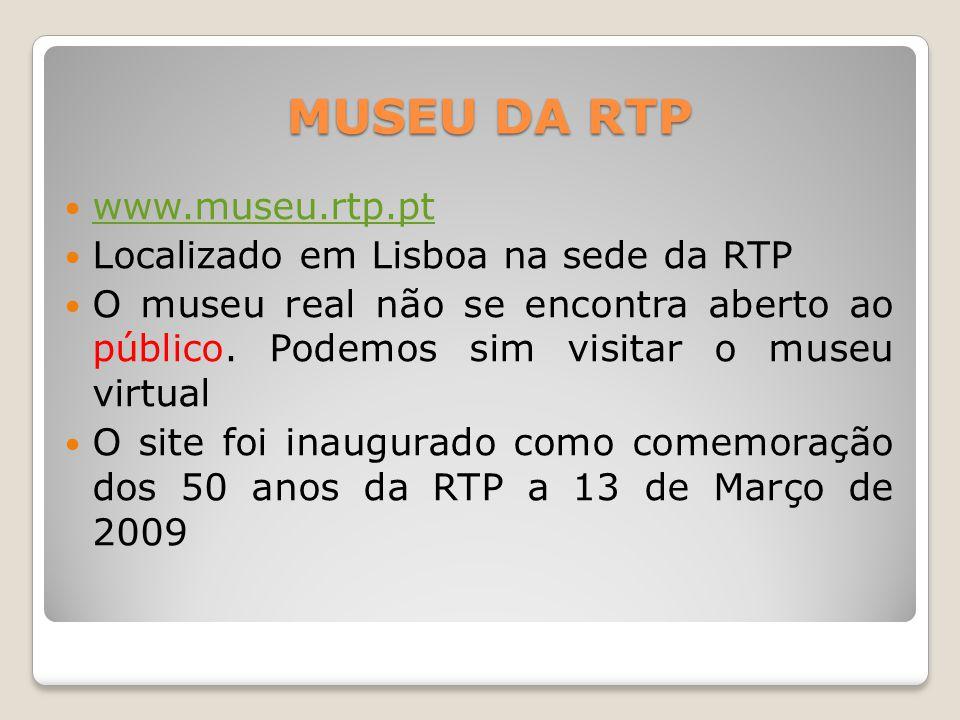 MUSEU DA RTP www.museu.rtp.pt Localizado em Lisboa na sede da RTP