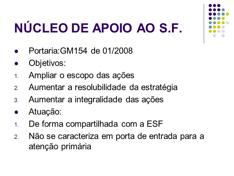 NÚCLEO DE APOIO AO S.F. Portaria:GM154 de 01/2008 Objetivos: