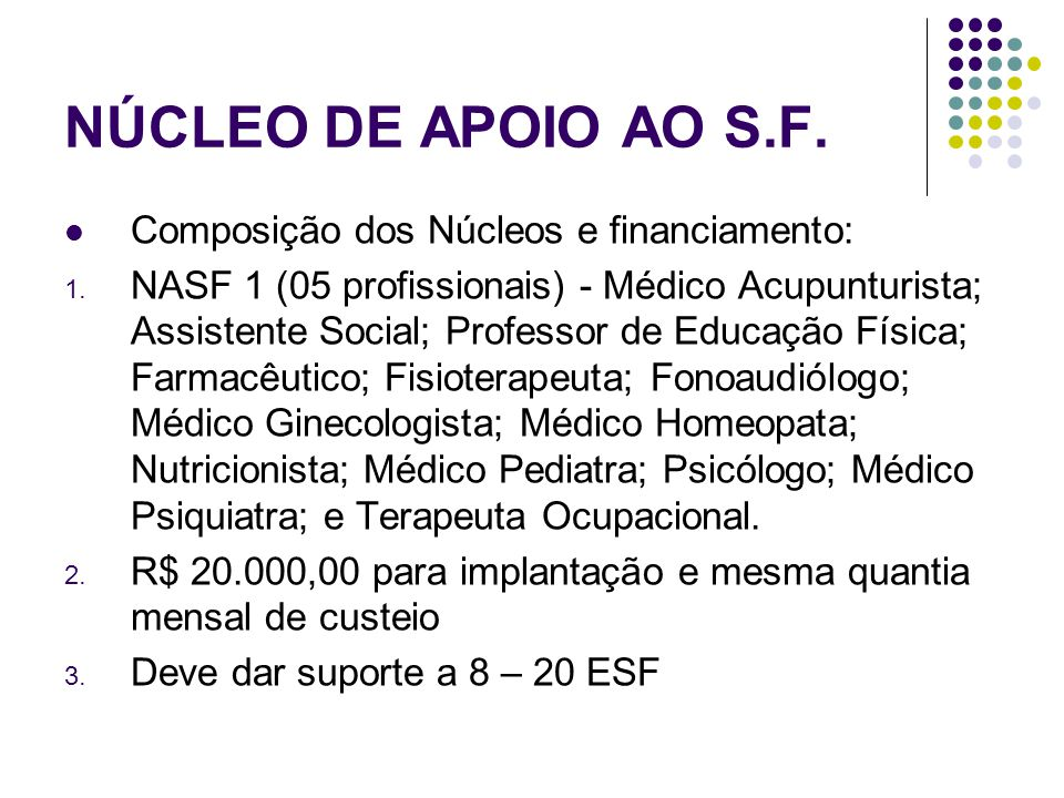NÚCLEO DE APOIO AO S.F. Composição dos Núcleos e financiamento: