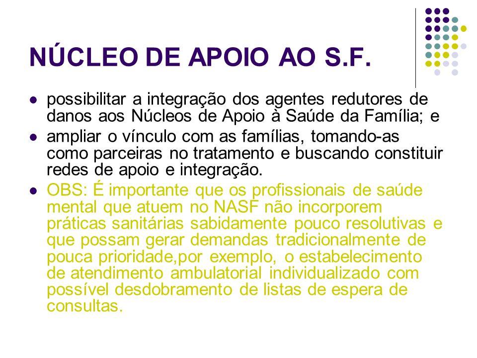 NÚCLEO DE APOIO AO S.F. possibilitar a integração dos agentes redutores de danos aos Núcleos de Apoio à Saúde da Família; e.