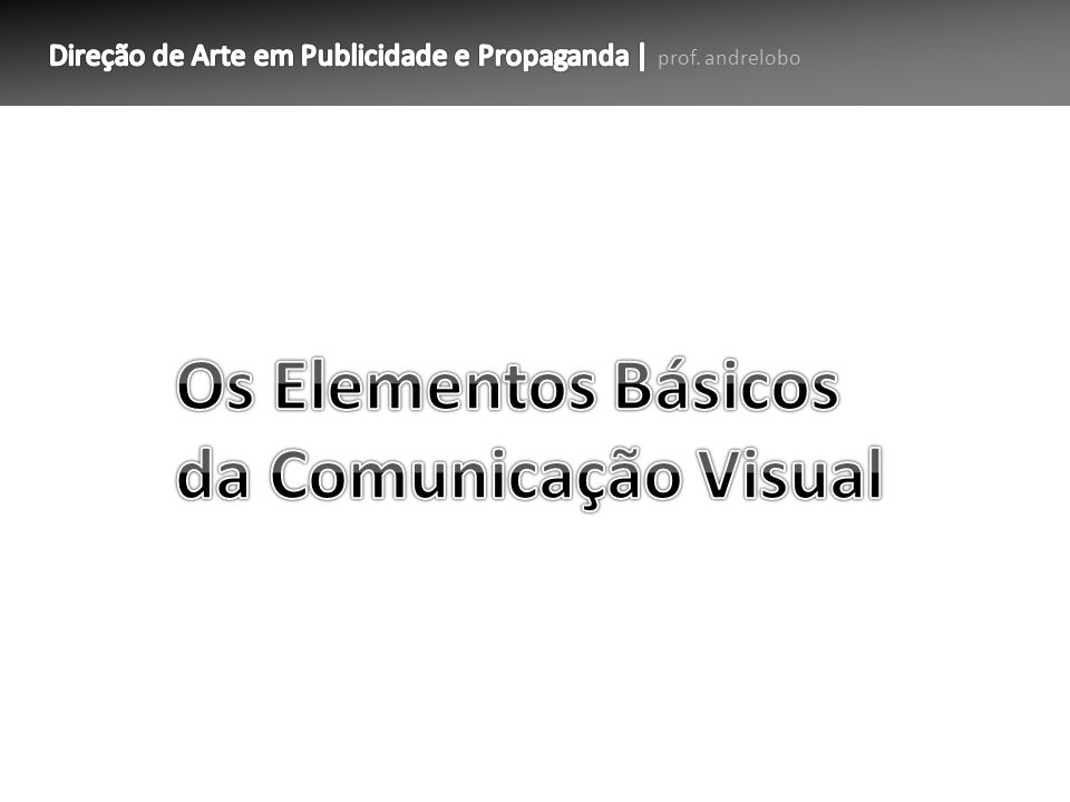 Os Elementos Básicos da Comunicação Visual